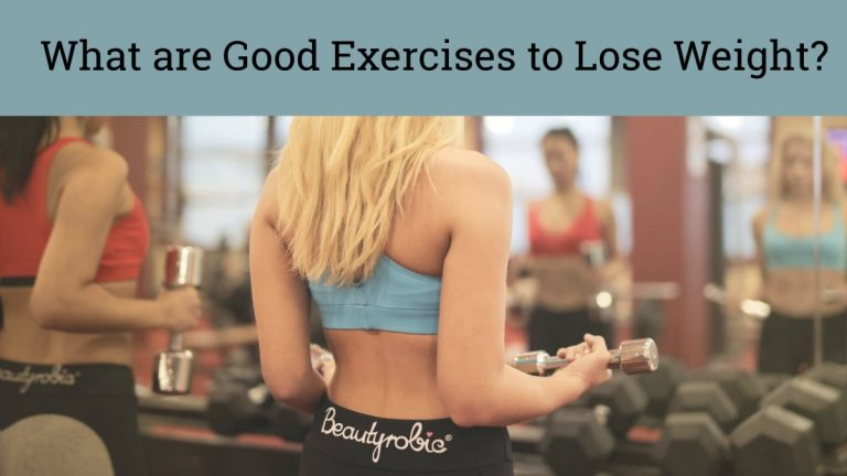 What are Good Exercises to Lose Weight?