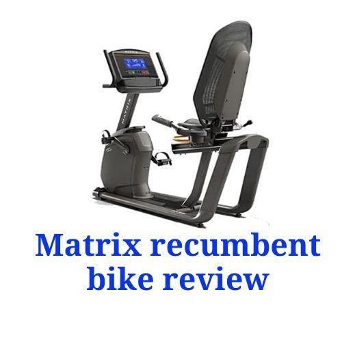 Matrix recumbent bike review