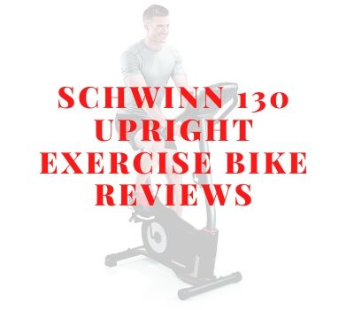 Schwinn 130 Upright Exercise Bike Reviews
